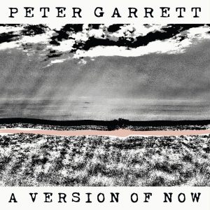 Peter Garrett - A version of now